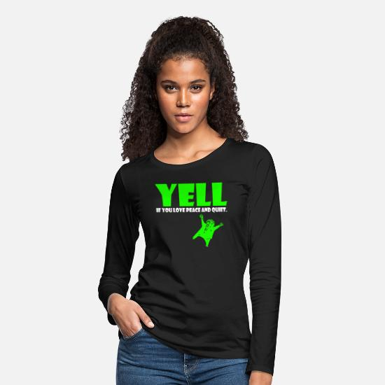 Love Long-Sleeve Shirts - Yell If You Love Peace Quiet Loud Fight Yelling - Women's Premium Longsleeve Shirt black