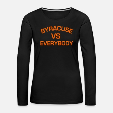 Basketball SYRACUSE VS EVERYBODY AND EVERYONE - Women's Premium Long Sleeve T-Shirt