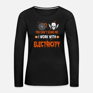 Electricity Electricity I Work With Electricity - Women's Premium Long Sleeve T-Shirt