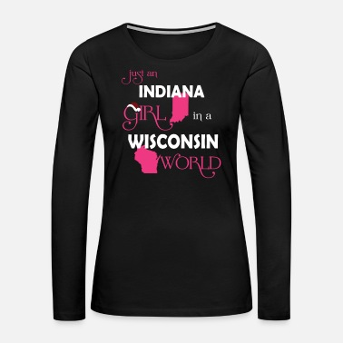 Girl Indiana girl - She is in a Wisconsin world Tee - Women's Premium Long Sleeve T-Shirt