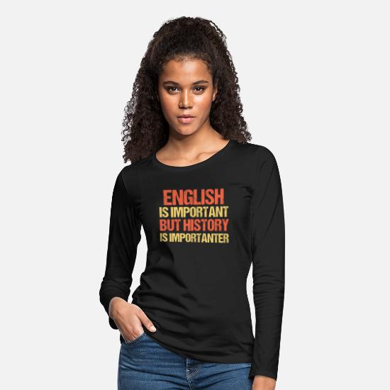 Important Long-Sleeve Shirts - English Is Important But History Is Importanter - Women's Premium Longsleeve Shirt black