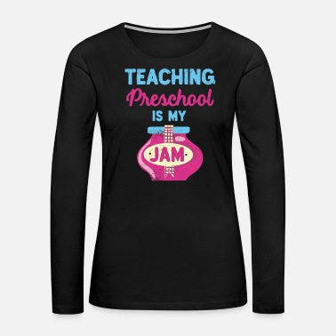 Teaching Preschool Teacher Teaching is My Jam - Women's Premium Long Sleeve T-Shirt
