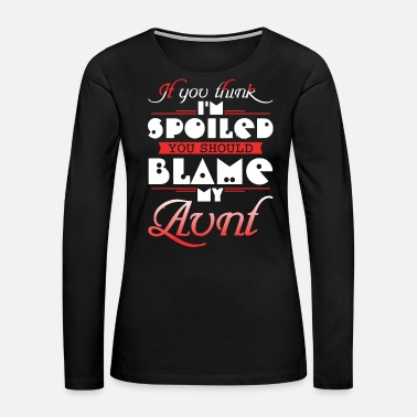 Badass you should see my aunt - Women's Premium Long Sleeve T-Shirt