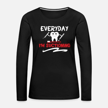 Vacuum Suctioning Dentist Toothbrush Dental Student - Women's Premium Long Sleeve T-Shirt