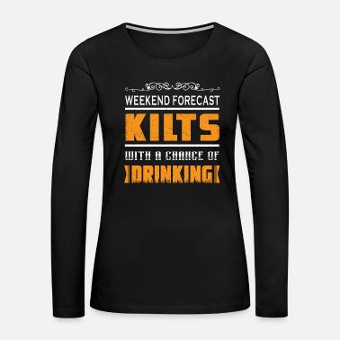 Bagpipes Weekend forecast Kilts with a Chance of Drinking - Women's Premium Long Sleeve T-Shirt