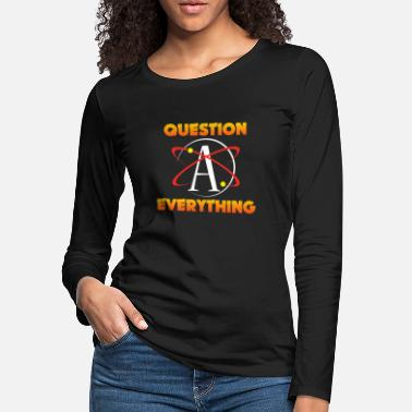 Atheism Atheism Science Atom Question Everything Atheist - Women's Premium Longsleeve Shirt