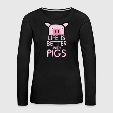 You Life Is Better With Pigs - Women's Premium Long Sleeve T-Shirt