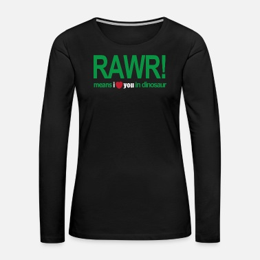 Rawr Means I Love You In Dinosaur T Shirt - Women's Premium Long Sleeve T-Shirt