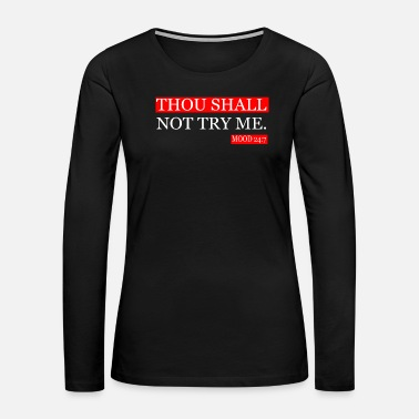 Note Clue Thou shall not try me mood 247 Gift Tee - Women's Premium Long Sleeve T-Shirt