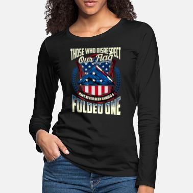 Patriot Who Disrespect Our Flag Have Never Been Handed A - Women's Premium Longsleeve Shirt