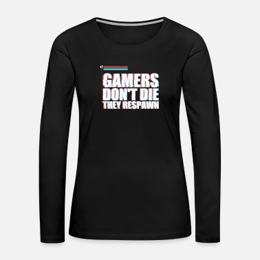 Video Gamers Don't Die They Respawn Video Games Funny - Women's Premium Long Sleeve T-Shirt