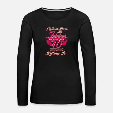 40th Birthday Cute 40th year birthday party gift tshirt - Women's Premium Long Sleeve T-Shirt