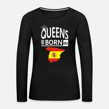 Spanish Spanish Pride/Proud Cool Gift- Queens Born Spain - Women's Premium Long Sleeve T-Shirt