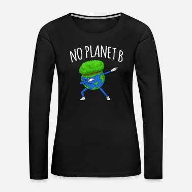 B Day No Planet B - Earth Day - Women's Premium Long Sleeve T-Shirt