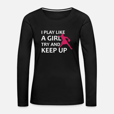 Run-like-a-girl I Play Like A Girl Softball Baseball Gift Idea - Women's Premium Long Sleeve T-Shirt