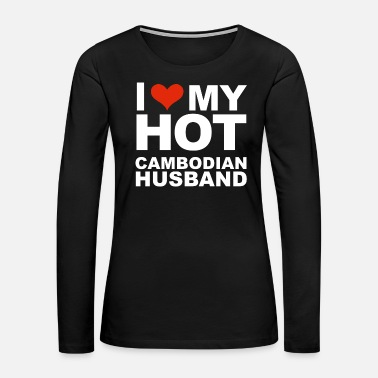 Valentine's Day I Love My Hot Cambodian Husband Marriage Wife Cambodia - Women's Premium Long Sleeve T-Shirt