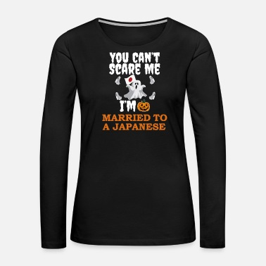 Marry Can't scare me I'm Married to a Japanese - Women's Premium Long Sleeve T-Shirt