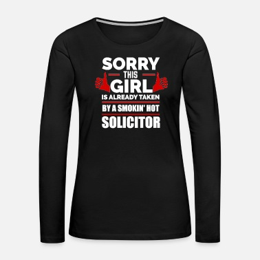 Day Sorry Girl Already taken by hot Solicitor - Women's Premium Long Sleeve T-Shirt