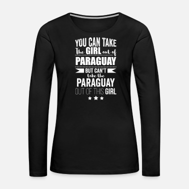 Fathers Day Can take girl out of Paraguay but Can't take the - Women's Premium Long Sleeve T-Shirt