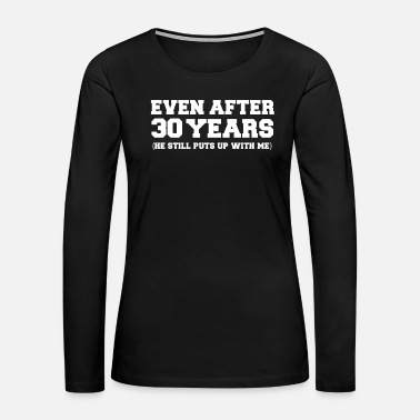 Bae Even after 30 years he still puts up with me 30th - Women's Premium Long Sleeve T-Shirt