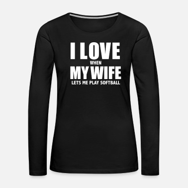 Graduation Love my wife when she lets me play softball - Women's Premium Long Sleeve T-Shirt