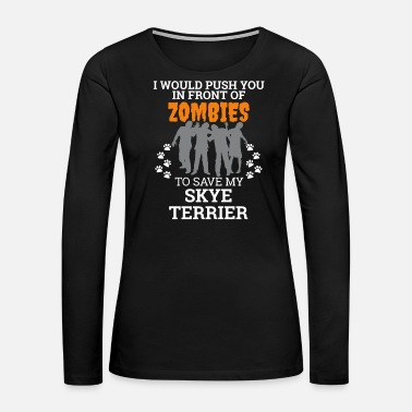 Shower Push You In Front Zombies to save Skye Terrier - Women's Premium Long Sleeve T-Shirt
