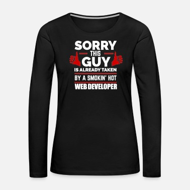 Married Sorry Guy Already taken by hot Web Developer - Women's Premium Long Sleeve T-Shirt