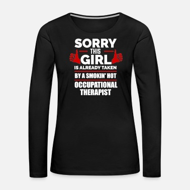 Hot Girl Sorry Girl Already taken by hot Occupational - Women's Premium Long Sleeve T-Shirt