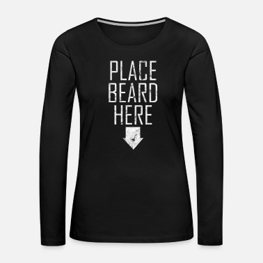 Here Place Beard Here white - Women's Premium Long Sleeve T-Shirt