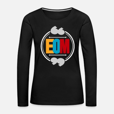 Abbreviation EOM abbreviation colored gift idea - Women's Premium Long Sleeve T-Shirt