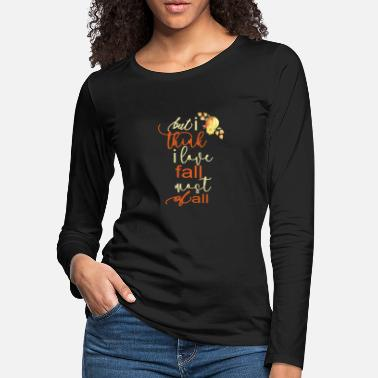 Fall Fall Autumn For Women But I Think I Love Fall Most Of All Gift - Women's Premium Longsleeve Shirt