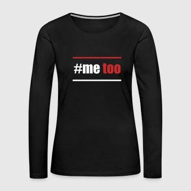 Sexuality #MeToo Against Sexual Harassment Hashtag - Women's Premium Long Sleeve T-Shirt