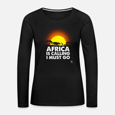 Africa Africa is calling I must go gift - Women's Premium Long Sleeve T-Shirt