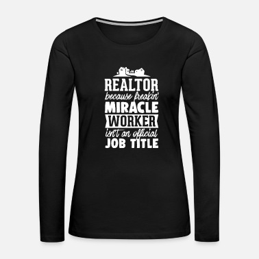 Miracle Real Estate Agent Tshirt Realtor Freakin' Miracle - Women's Premium Long Sleeve T-Shirt
