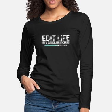 Editor Edit Life If Outside, I'M Rendering - Video Editor - Women's Premium Longsleeve Shirt