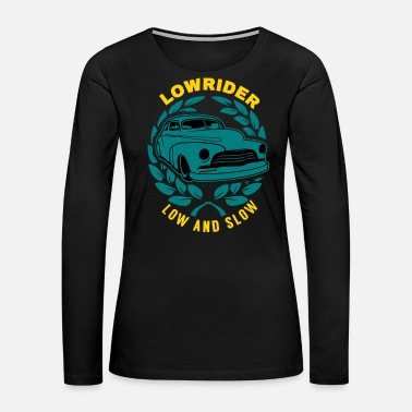 B Day Lowrider Low And Slow Geschenk - Women's Premium Long Sleeve T-Shirt