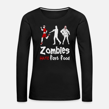 Zombies Hate Fast Food - Women's Premium Long Sleeve T-Shirt