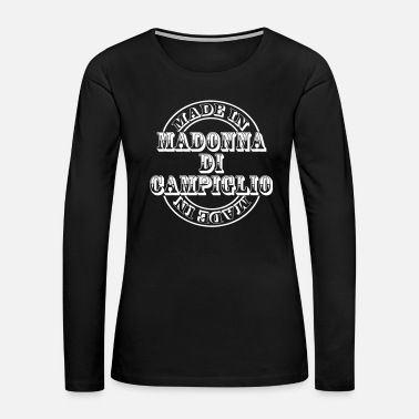 Madonna made in madonna di campiglio m1k2 - Women's Premium Long Sleeve T-Shirt