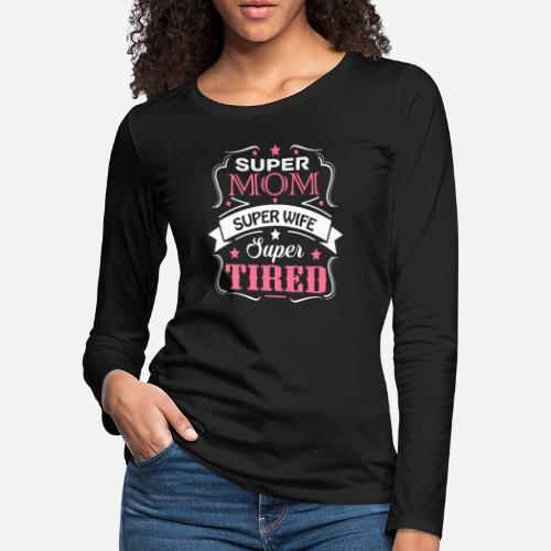 8a9fb30c96b59 Women s Premium Longsleeve ShirtMom - super mom super wife super tired funny