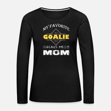My Favorite Goalie Calls Me Mom Soccer Hockey Girl - Women's Premium Long Sleeve T-Shirt