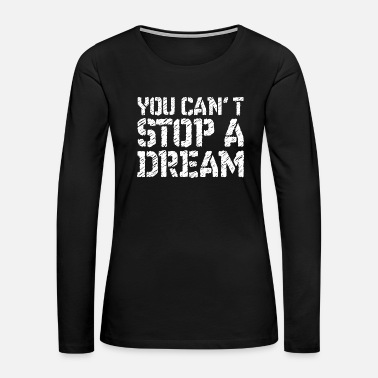Movement You can't stop a dream Martin luther king day Tee - Women's Premium Long Sleeve T-Shirt