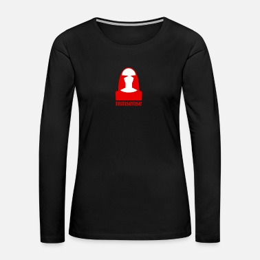 Nonsense Nun Nonsense - Women's Premium Long Sleeve T-Shirt