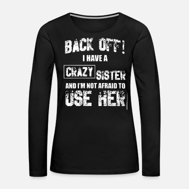 Sister Back off I have a crazy sister - Women's Premium Long Sleeve T-Shirt