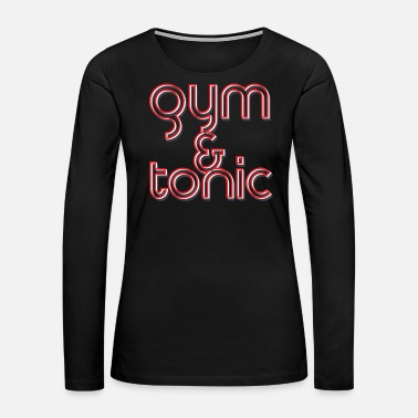 Gym And Tonic Gym & Tonic - Women's Premium Long Sleeve T-Shirt