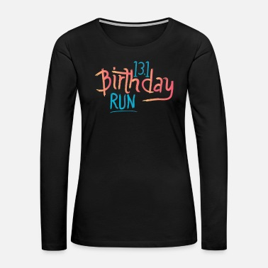 Teen Half Marathon Runner Gift 13.1 Birthday Run - Women's Premium Long Sleeve T-Shirt