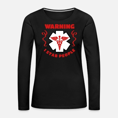 Emergency Funny Nurse and Doctor Appreciation Tee Shirt - Women's Premium Long Sleeve T-Shirt