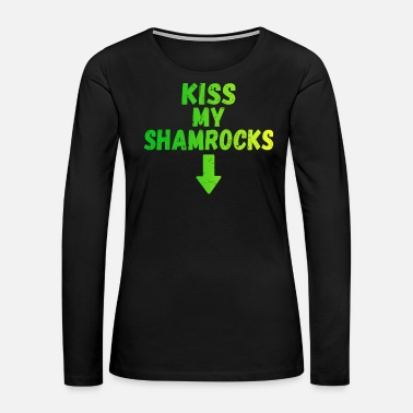 Cider Kiss My Shamrocks St Patricks Day - Women's Premium Long Sleeve T-Shirt