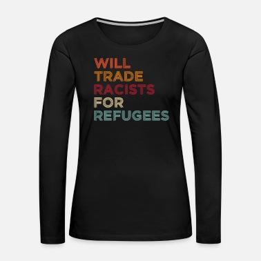 Will Trade Racists For Refugees - Women's Premium Long Sleeve T-Shirt