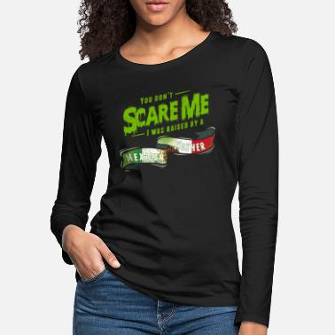 Power You Don't Scare Me I Was Raised By A Mexican - Women's Premium Longsleeve Shirt