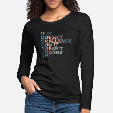 Exercise Challenge Yourself Motivational Quote Exercise - Women's Premium Longsleeve Shirt